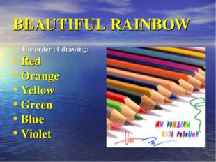 BEAUTIFUL RAINBOW The order of drawing: Red Orange Yellow Green Blue Violet