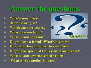 Answer the questions. What's your name? How old are you? Which class are you