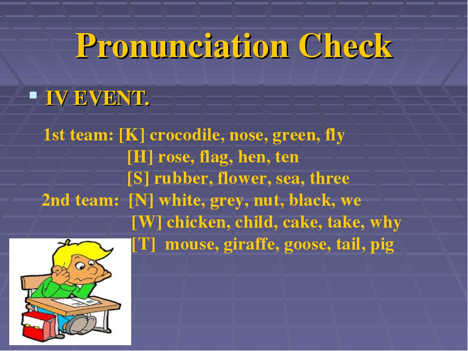 Pronunciation Check IV EVENT. 1st team: [K] crocodile, nose, green, fly [H] r...