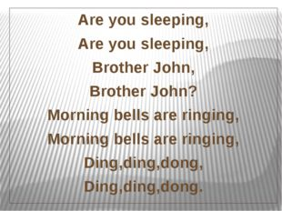 Are you sleeping, Are you sleeping, Brother John, Brother John? Morning bells