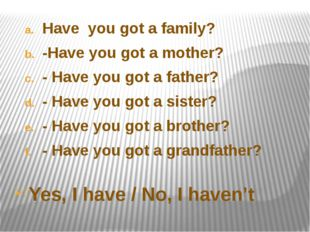 Have  you got a family? -Have you got a mother? - Have you got a father? - Ha