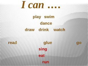 playswim dance  draw drinkwatch read glue go sing  eat