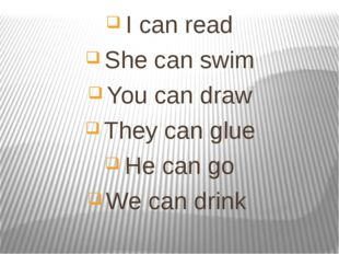 I can read She can swim You can draw They can glue He can go We can drink