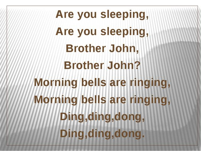 Are you sleeping, Are you sleeping, Brother John, Brother John? Morning bells...