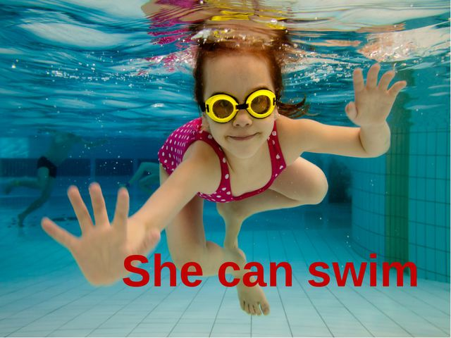 She can swim