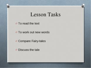 Lesson Tasks To read the text To work out new words Compare Fairy-tales Discu
