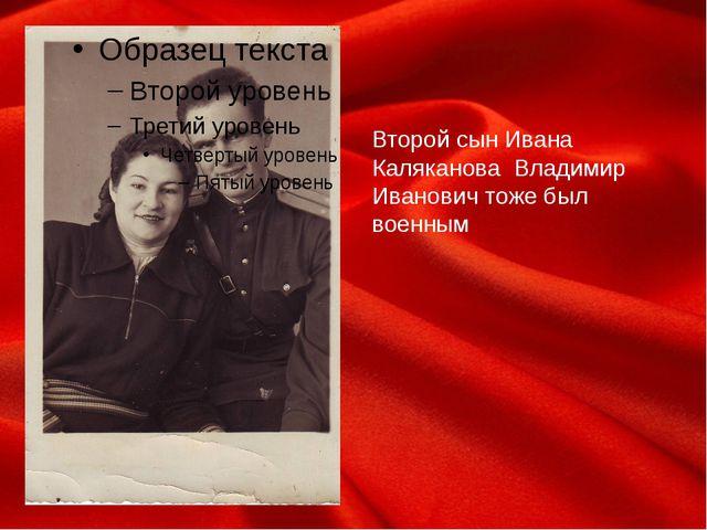 Второй сын Ивана Каляканова Владимир Иванович тоже был военным