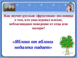 Как звучит русская «фруктовая» пословица о том, кто унаследовал плохое, небла