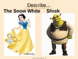 Describe… The Snow WhiteShrek