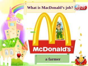 Let's sing a song What is MacDonald's job? a farmer to the game field 20 to
