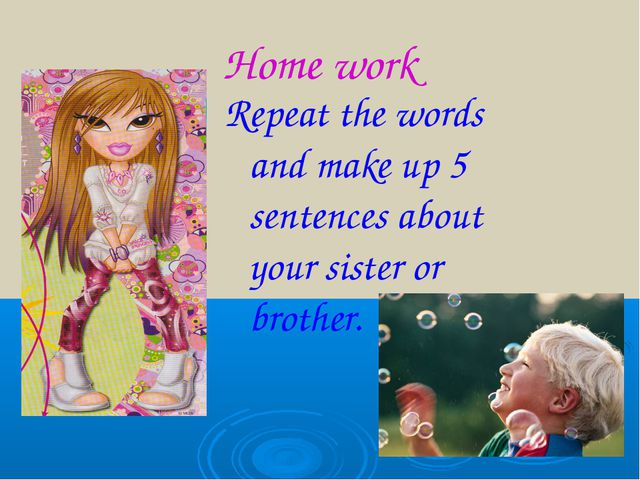 Home work Repeat the words and make up 5 sentences about your sister or broth...