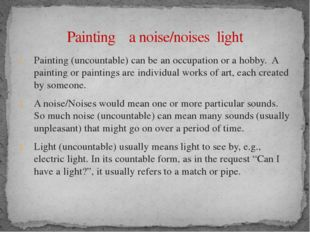 Painting (uncountable) can be an occupation or a hobby. A painting or paintin