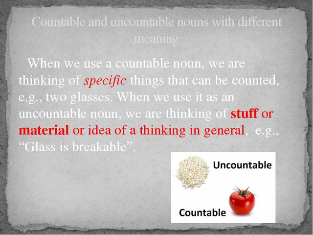 When we use a countable noun, we are thinking of specific things that can be...