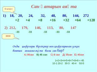 Сан қатарын аяқта 6 класс 1) 18, 20, 24, 32, 48, 80, 144, 272 +2 +4 +8 +16 +3
