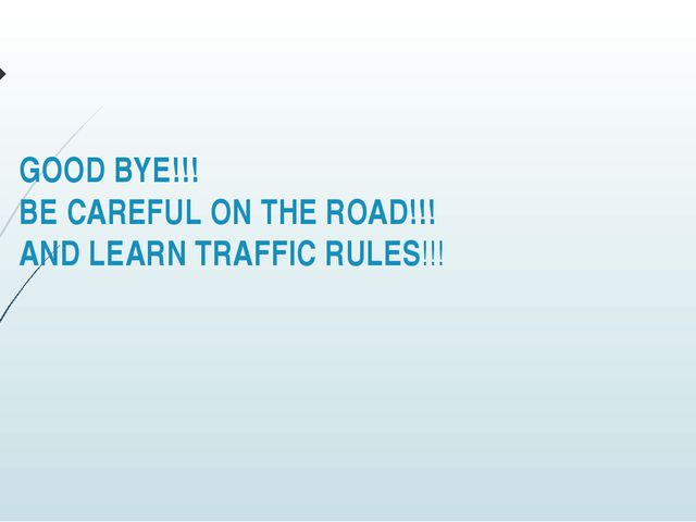 GOOD BYE!!! BE CAREFUL ON THE ROAD!!! AND LEARN TRAFFIC RULES!!!