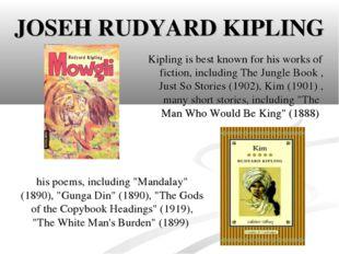 JOSEH RUDYARD KIPLING Kipling is best known for his works of fiction, includi