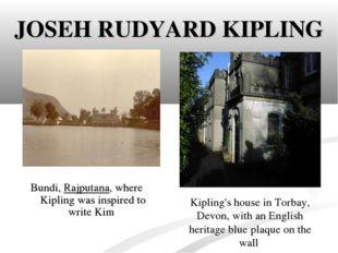 JOSEH RUDYARD KIPLING Bundi,Rajputana, where Kipling was inspired to writeK