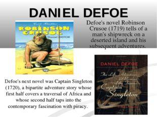 DANIEL DEFOE Defoe's novel Robinson Crusoe (1719) tells of a man's shipwreck