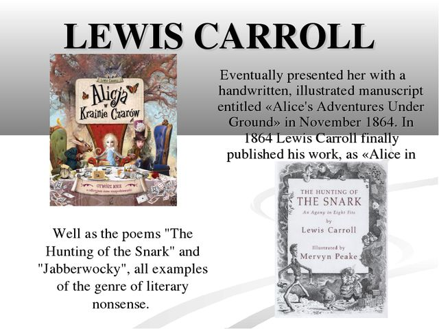 LEWIS CARROLL Eventually presented her with a handwritten, illustrated manusc...