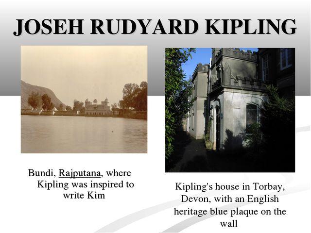 JOSEH RUDYARD KIPLING Bundi,Rajputana, where Kipling was inspired to writeK...