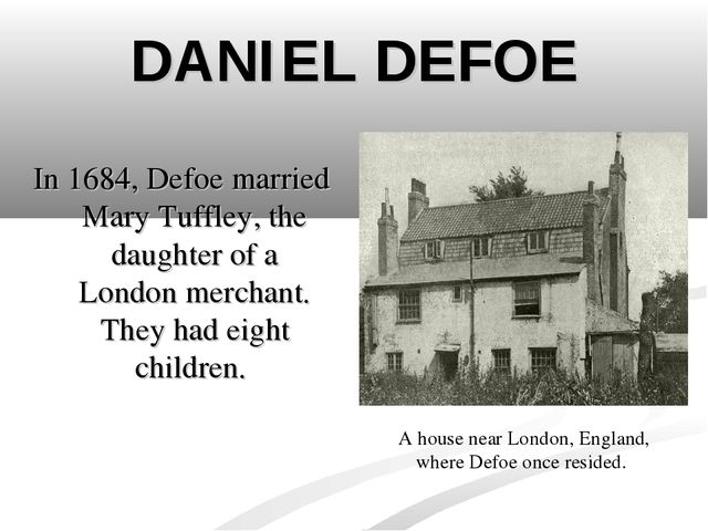 DANIEL DEFOE In 1684, Defoe married Mary Tuffley, the daughter of a London me...