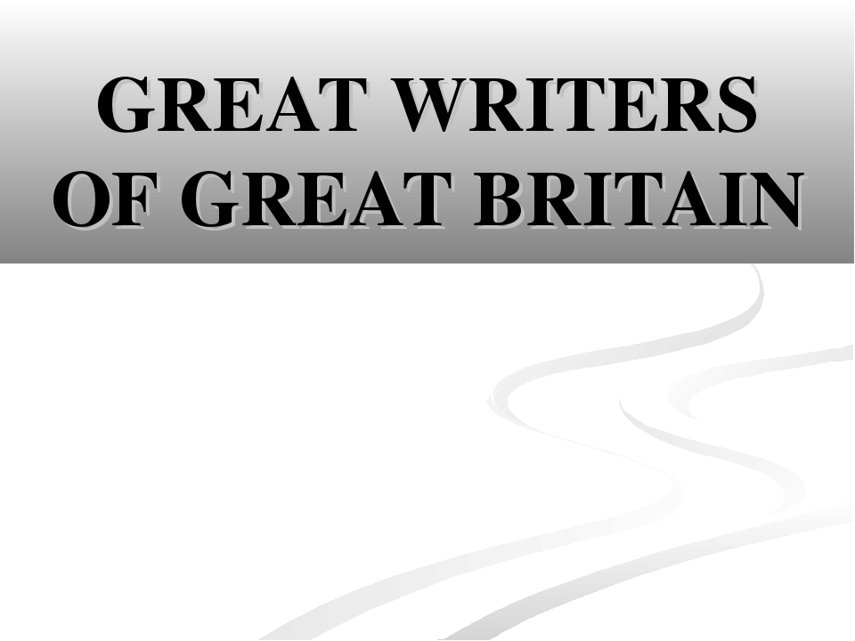 GREAT WRITERS OF GREAT BRITAIN