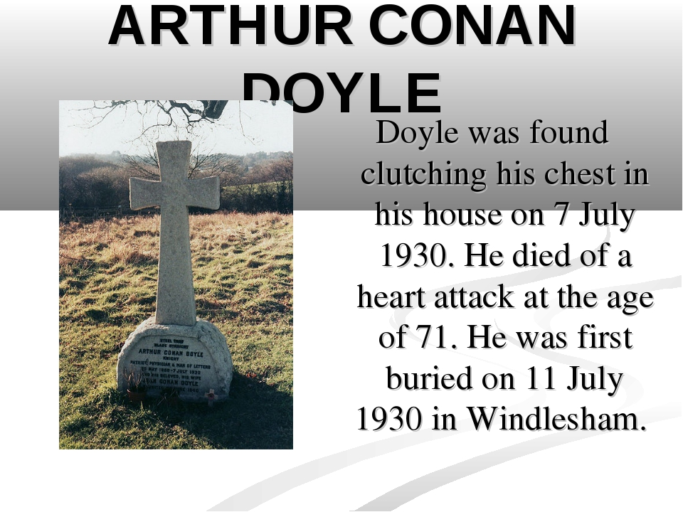 ARTHUR CONAN DOYLE Doyle was found clutching his chest in his house on 7 July...