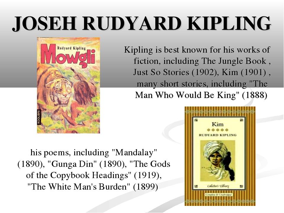 JOSEH RUDYARD KIPLING Kipling is best known for his works of fiction, includi...