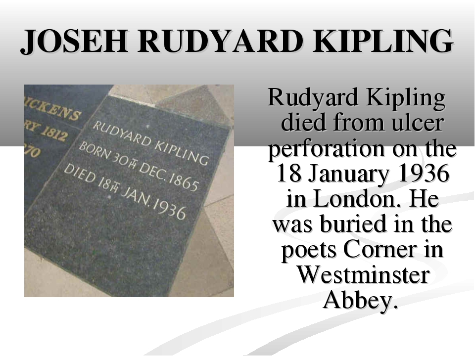 JOSEH RUDYARD KIPLING Rudyard Kipling died from ulcer perforation on the 18 J...