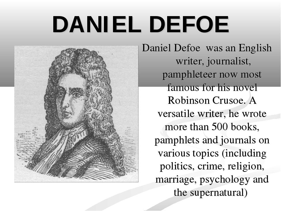 DANIEL DEFOE Daniel Defoe was an English writer, journalist, pamphleteer now...