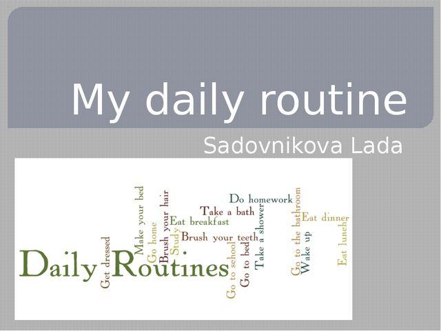 My daily routine Sadovnikova Lada