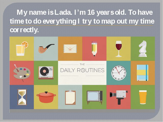 My name is Lada. I'm 16 years old. To have time to do everything I try to ma...