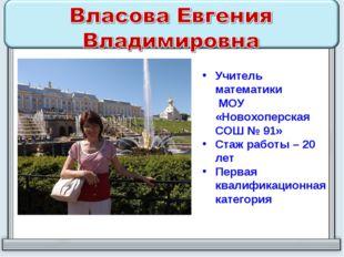 Учитель математики МОУ «Новохоперская СОШ № 91» Стаж работы – 20 лет Первая к