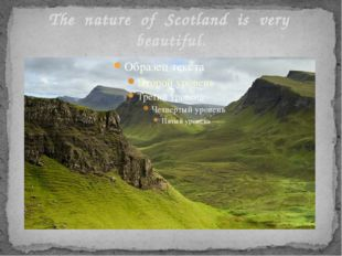 The nature of Scotland is very beautiful.