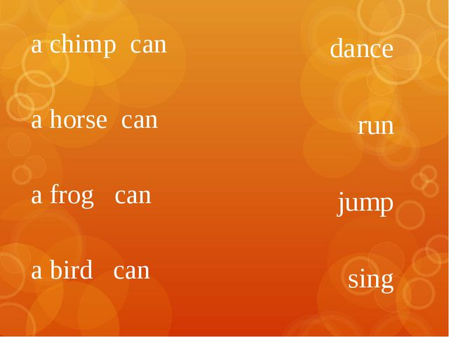 a chimp can a horse can a frog can a bird can dance run jump sing