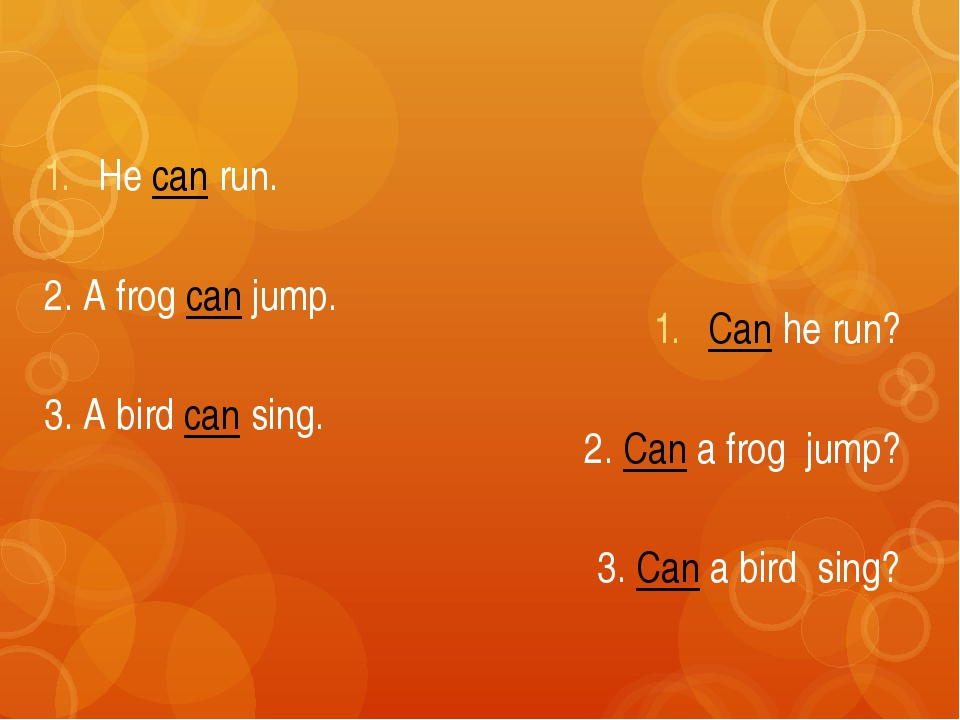 He can run. 2. A frog can jump. 3. A bird can sing. Can he run? 2. Can a frog...