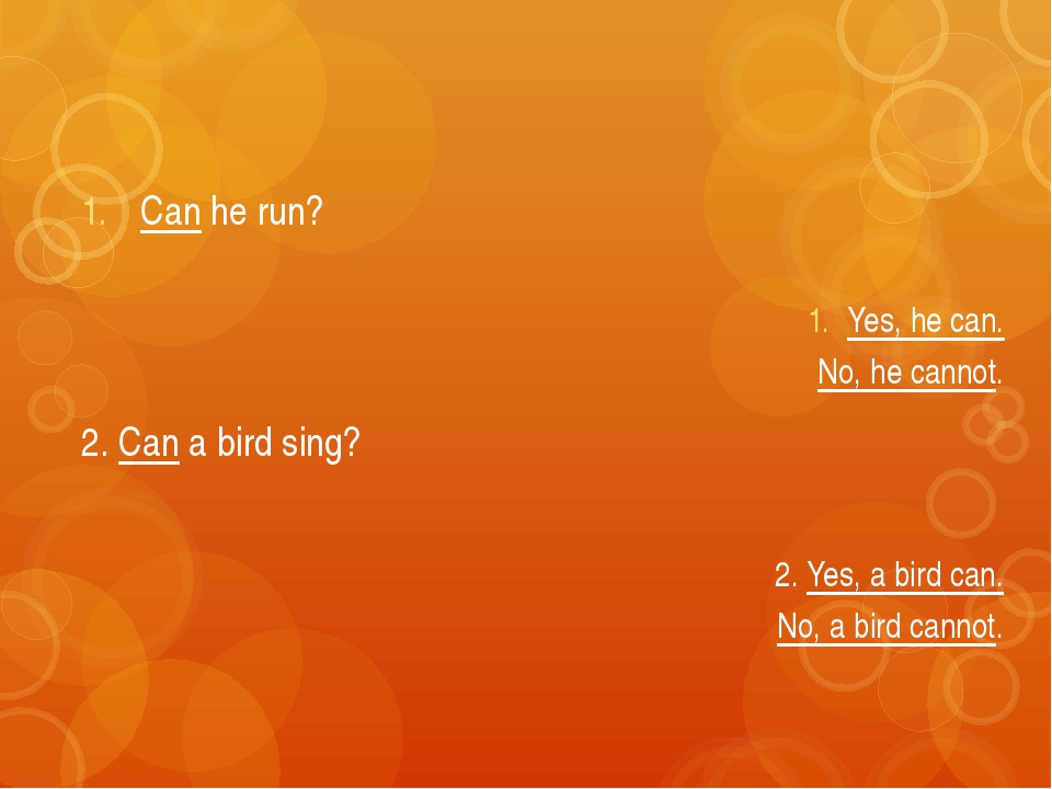 Can he run? 2. Can a bird sing? Yes, he can. No, he cannot. 2. Yes, a bird ca...