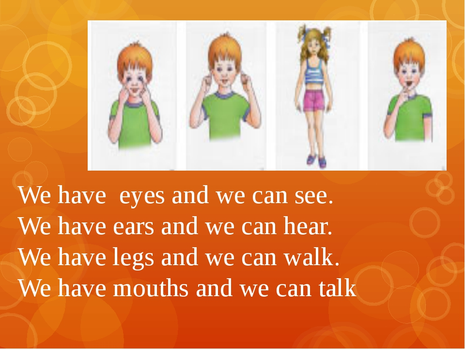 We have  eyes and we can see. We have ears and we can hear.  We have legs an...