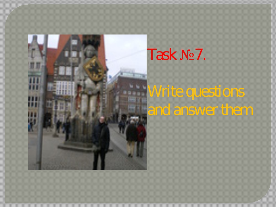 Task №7. Write questions and answer them