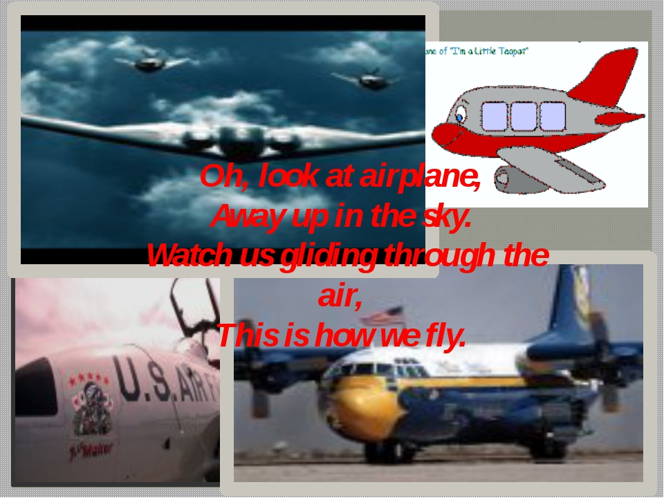 Oh, look at airplane, Away up in the sky. Watch us gliding through the air, T...