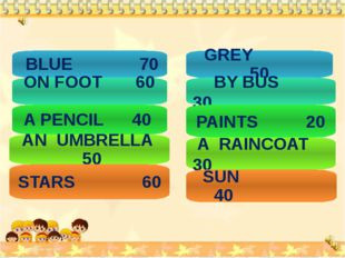 BLUE 70 ON FOOT 60 A PENCIL 40 AN UMBRELLA 50 STARS 60 GREY 50 BY BUS 30 PAI