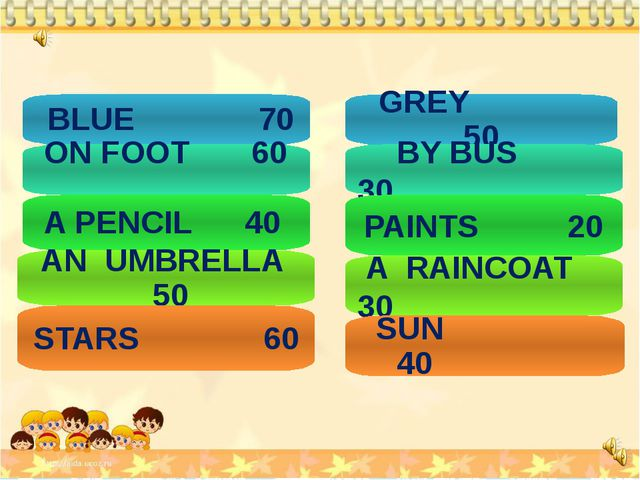 BLUE 70 ON FOOT 60 A PENCIL 40 AN UMBRELLA 50 STARS 60 GREY 50 BY BUS 30 PAI...