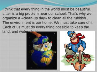 I think that every thing in the world must be beautiful. Litter is a big prob