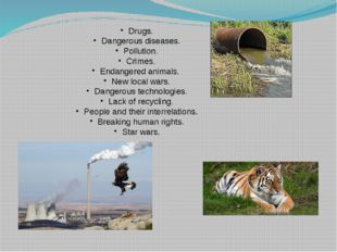 Drugs. Dangerous diseases. Pollution. Crimes. Endangered animals. New local w