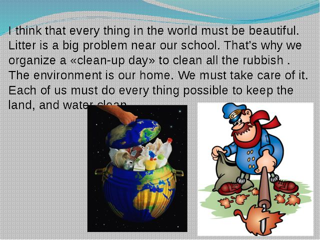 I think that every thing in the world must be beautiful. Litter is a big prob...