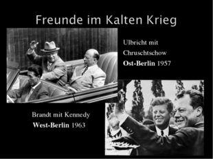 Brandt mit Kennedy  West-Berlin 1963 Ulbricht mit Chruschtschow Ost-Berlin