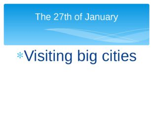 Visiting big cities The 27th of January