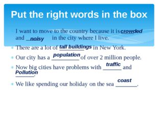 I want to move to the country because it is ____ and ____ in the city where I