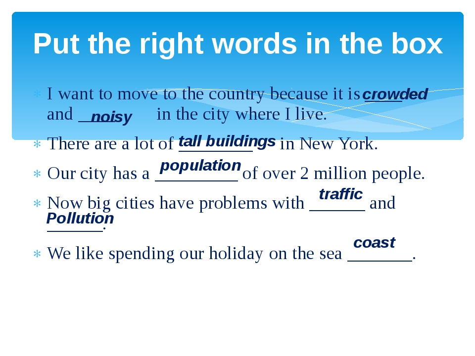 I want to move to the country because it is ____ and ____ in the city where I...