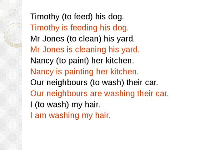 Timothy (to feed) his dog. Timothy is feeding his dog. Mr Jones (to clean) hi...